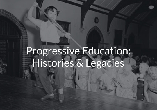 Progressive Education: Histories & Legacies